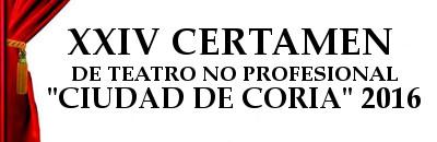 XXIV CERTAMEN DE TEATRO NO PROFESIONAL �CIUDAD DE CORIA 2016�